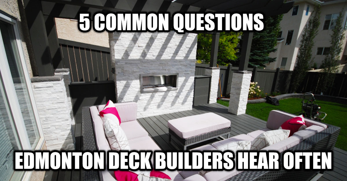 Edmonton deck builders questions